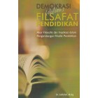Demokrasi Dalam Filsafat Pendidikan: Akar Filosofis dan Implikasi Dalam Pengembangan Filsafat Pendid