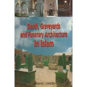 Death, Graveyards and Funerary Architecture in Islam