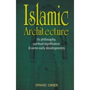 Islamic Architecture: Its Philosophy, Spiritual significance & Some Early Developments