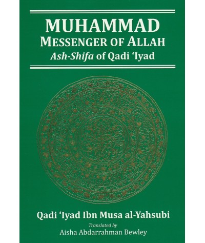 Muhammad: Messenger of Allah Ash-Shifa of Qadi 'Iyad