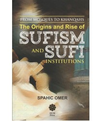 From Mosques to Khanqahs: The Origins and Rise of Sufism and Sufi Institutions