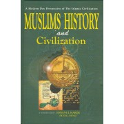 Muslims History and Civilization: A Modern Day Perspective of the Islamic Civilization