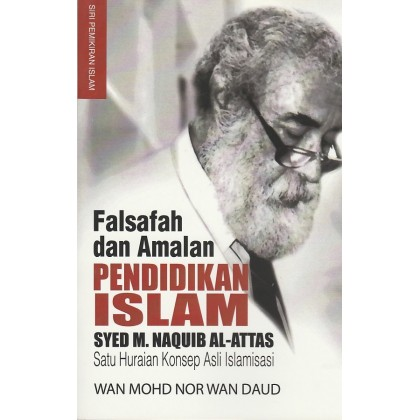 Falsafah dan Amalan Pendidikan Islam: Syed M Naquib Al-Attas