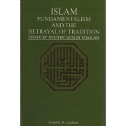 Islam Fundamentalism And The Betrayal Of Tradition