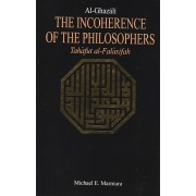 The Incoherence Of The Philosophers: Tahafut Al-Falasifah