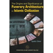 The Origins and Significance of Funerary Architecture in Islamic Civilization