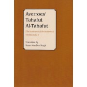 Averroes' Tahafut al-Tahafut (The Incoherence of the Incoherence) Volumes I and II