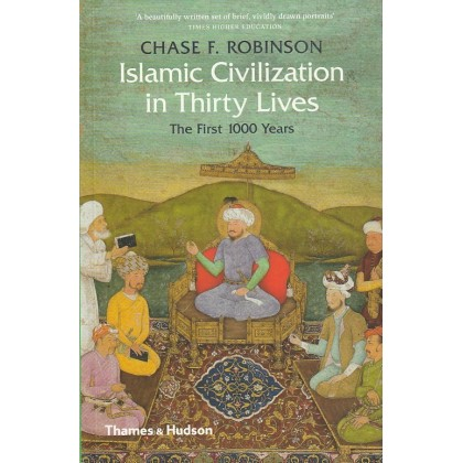 Islamic Civilization in Thirty Lives