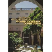 The Origins and Functions of Islamic Domestic Courtyards