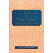 Al-Ghazali: Kimiya-e Saadat The Alchemy of Happiness