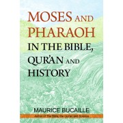 Moses and Pharaoh in the Bible, Qur'an and History