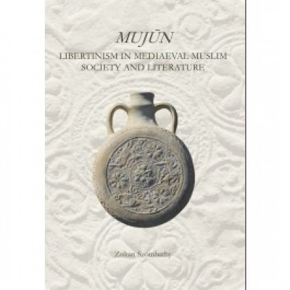 Mujun: Libertinism in Medieval Muslim Society and Literature