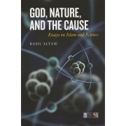 God, Nature, and the Cause: Essays on Islam and Science