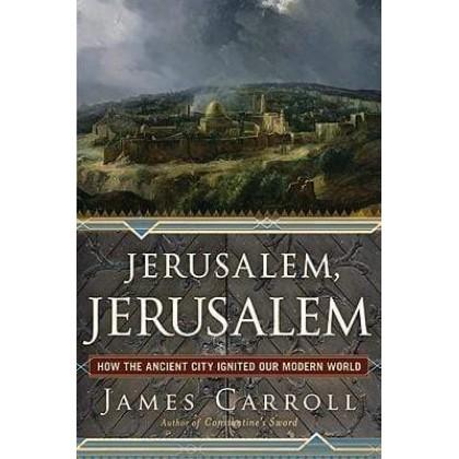 Jerusalem Jerusalem : How the Ancient City Ignited Our Modern World