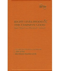 Right Livelihood & The Common Good (Kasb Tayyib wa-Maslaha 'Ammah): Three Classics From The Islamic Tradition
