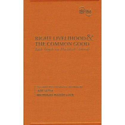 Right Livelihood & The Common Good (Kasb Tayyib wa-Maslaha 'Ammah): Three Classics From The Islamic