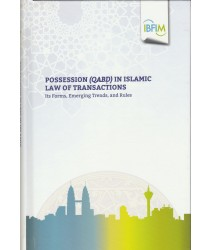 Possession (Qabd ) in Islamic Law of Transactions: Its Forms, Emerging Trends and Rules