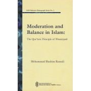 Moderation and Balance in Islam : The Quranic Principle of Wasatiyyah