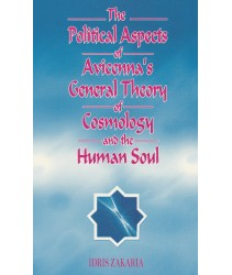 The Political Aspects of Avicenna's General Theory of Cosmology and the Human Soul
