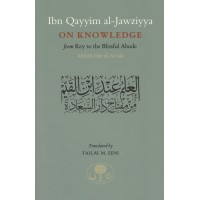 Ibn Qayyim al-Jawziyya on Knowledge: From Key to the Blissful Abode