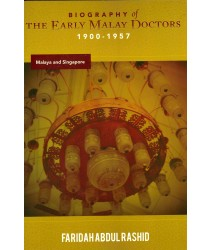 Biography of the Early Malay Doctors 1900-1957: Malaya and Singapore
