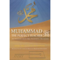 Muhammad The Perfect Teacher: An Insight Into His Teaching Methods