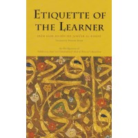Etiquette Of The Learner: An Abridgement of Tadhkirat as-Sami' wa'l-Mutakallim fi Adab al-'Alim wa'l-Muta'allim