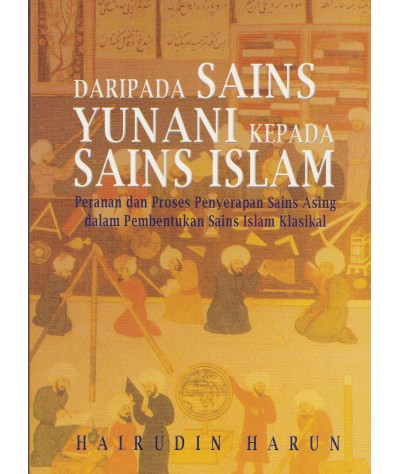 Daripada Sains Yunani Kepada Sains Islam: Peranan dan Proses Penyerapan Sains Asing dalam Pembentuka