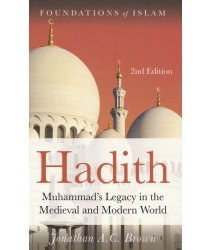 Hadith: Muhammad's Legacy In The Medieval And Modern World (Second Edition)